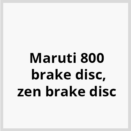 Maruti-800-brake-disc,zen-brake-disc