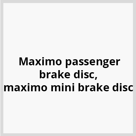Maximo-passenger-brake-disc,-maximo-mini-brake-disc